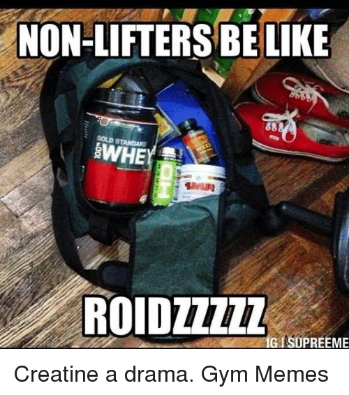 gym memes: NON-LIFTERS BE LIKE  88  BWHE  ROIDZZZZZ  IG ISOPREEME Creatine a drama.