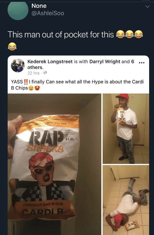 yass: None  @AshleiSoo  This man out of pocket for thi:s  Kederek Longstreet is with Darryl Wright and 6 ..  others  22 hrs. e  YASS !! I finally Can see what all the Hype is about the Cardi  B Chips  R사  $1.49  CHEDDAR BAR-B-QUE  RDL B