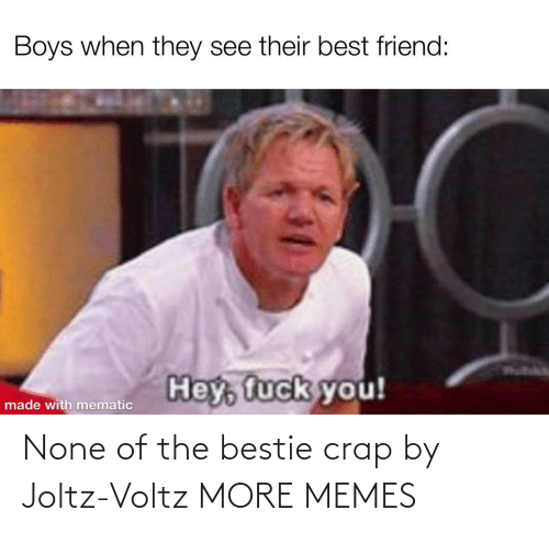 bestie: None of the bestie crap by Joltz-Voltz MORE MEMES