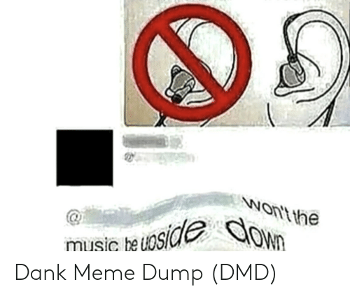 Dank, Meme, and Music: Nontt the  music heUos Dank Meme Dump (DMD)