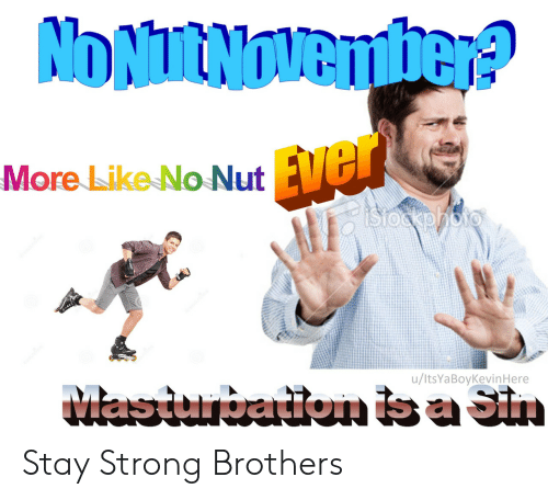 Strong, Brothers, and Stay: NONURNOVember?  Ever  istockphoto  More Like No Nut  MasiunbaitonbaSin  /ltsYaBoyKevinHere Stay Strong Brothers