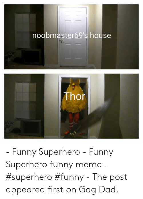 Funny Superhero: noobmaster69's house  Thor - Funny Superhero - Funny Superhero funny meme - #superhero #funny - The post appeared first on Gag Dad.