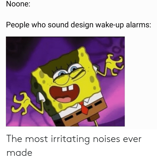 Reddit, Design, and Who: Noone:  People who sound design wake-up alarms: The most irritating noises ever made