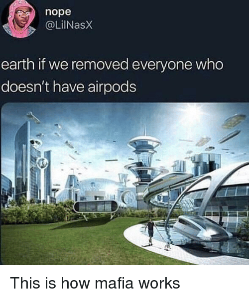 Nope Earth if We Removed Everyone Who Doesn't Have Airpods