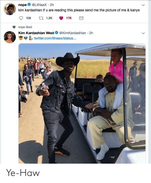 Kanye, Kim Kardashian, and Twitter: nope @LilNasx 2h  kim kardashian if u are reading this please send me the picture of me & kanye  106 1.2K 雙17K  nope liked  Kim Kardashian WestKimKardashian 2h  塞브 운, twitter.com/lilnasx/status..· Ye-Haw