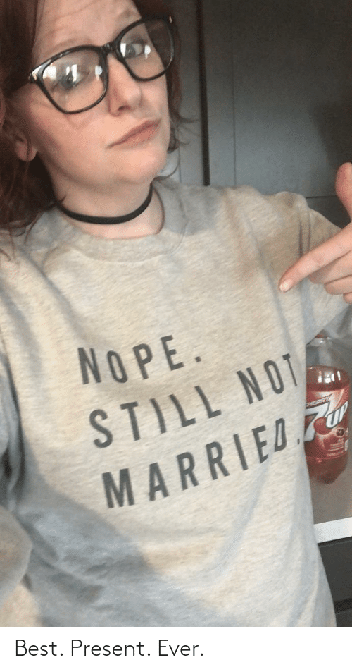 married: NOPE.  STILL NOT  MARRIED Best. Present. Ever.
