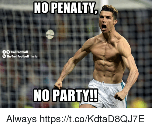 Memes, Party, and 🤖: NOPENALTY  OTrollFootball  TheTrollFootball Insta  NO PARTY! Always https://t.co/KdtaD8QJ7E