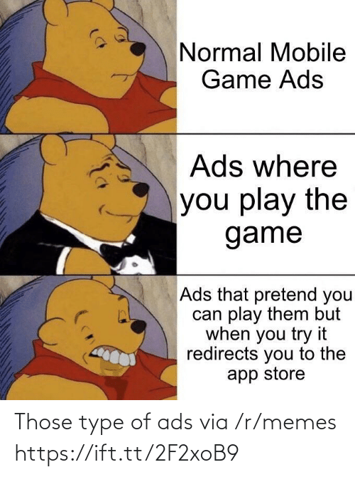 pretend: Normal Mobile  Game Ads  Ads where  you play the  game  Ads that pretend you  can play them but  when you try it  redirects you to the  app store Those type of ads via /r/memes https://ift.tt/2F2xoB9