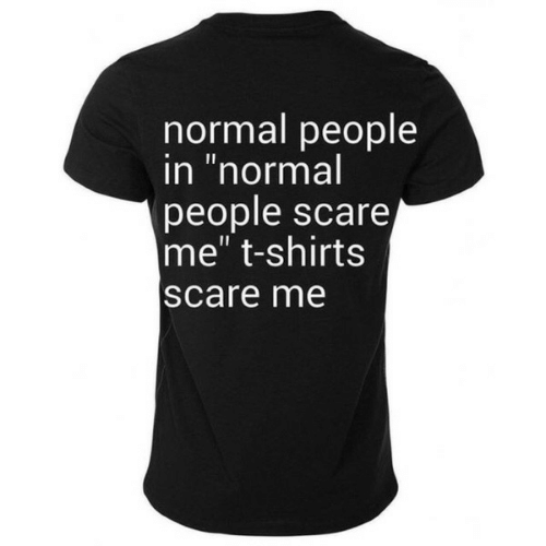 """t-shirts: normal people  in """"normal  people scare  me"""" t-shirts  scare me"""