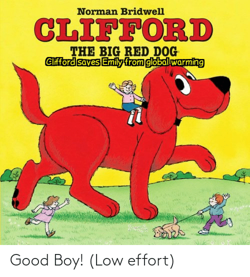 clifford: Norman Bridwell  CLIFFORD  THE BIG RED DOG  Cifford saves Emily from global warming Good Boy! (Low effort)