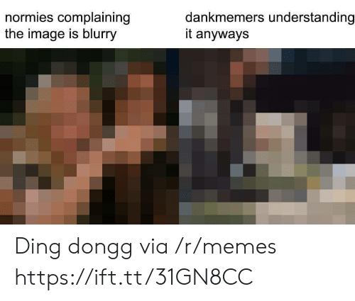 blurry: normies complaining  the image is blurry  dankmemers understanding  it anyways Ding dongg via /r/memes https://ift.tt/31GN8CC