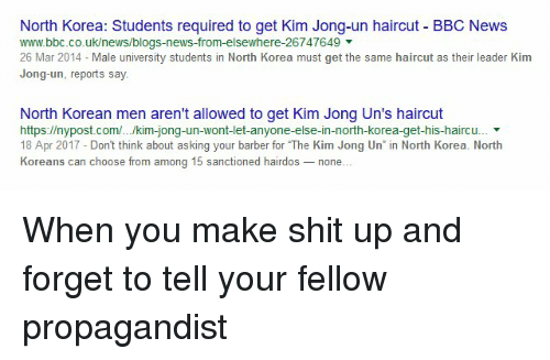 "Barber, Haircut, and Kim Jong-Un: North Korea: Students required to get Kim Jong-un haircut BBC News  www.bbc.co.uk/news/blogs-news-from-elsewhere-26747649  26 Mar 2014 - Male university students in North Korea must get the same haircut as their leader Kim  Jong-un, reports say.  North Korean men aren't alowed to get Kim Jong Un's haircut  https://nypost.com.../kim-jong-un-wont-let-anyone-else-in-north-korea-get-his-haircu.. ▼  18 Apr 2017- Dont think about asking your barber for The Kim Jong Un"" in North Korea. North  Koreans can choose from among 15 sanctioned hairdos none.."
