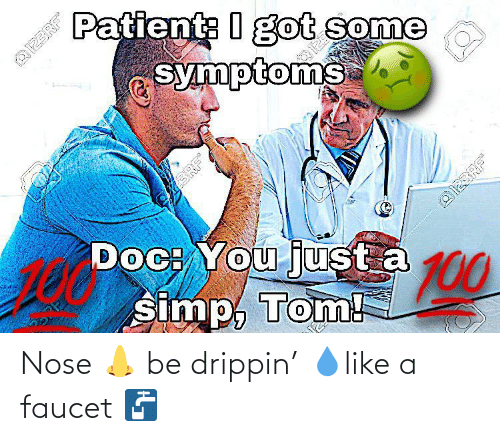 nose: Nose 👃 be drippin' 💧like a faucet 🚰