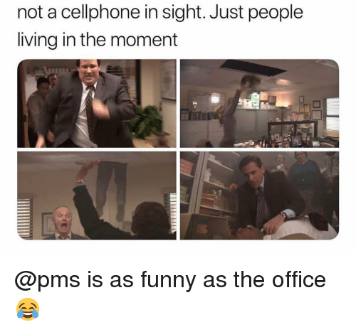 Funny, Memes, and The Office: not a cellphone in sight. Just people  living in the moment @pms is as funny as the office 😂