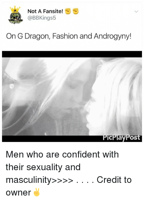 Fashion, Memes, and G Dragon: Not A Fansite!  @BBKings5  On G Dragon, Fashion and Androgyny!  cPlay  Post Men who are confident with their sexuality and masculinity>>>> . . . . Credit to owner✌