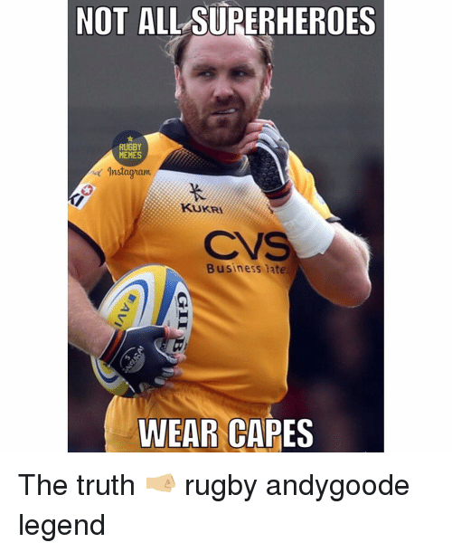 Rugby: NOT ALL SUPERHEROES  RUGBY  MEMES  gnstaguam  KUKR  Business hate.  WEAR CAPES The truth 🤜🏼 rugby andygoode legend