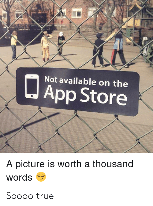 True, App Store, and A Picture: Not available on the  App Store  A picture is worth a thousand  words Soooo true