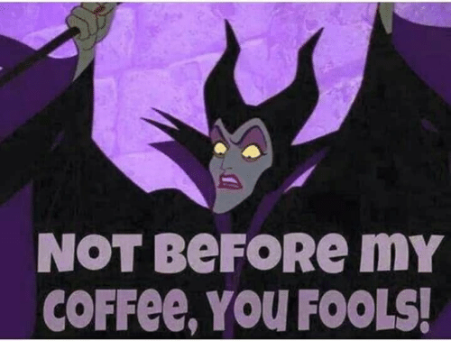 fools: NOT BEFORе mY  COFFEE, YOU FOOLS!