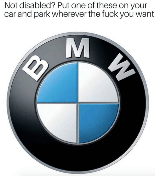 the fuck you want: Not disabled? Put one of these on your  car and park wherever the fuck you want