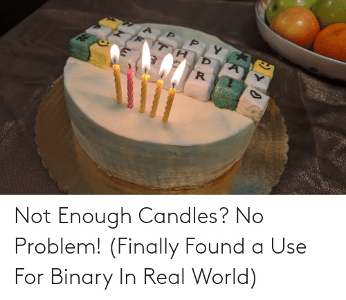 use: Not Enough Candles? No Problem! (Finally Found a Use For Binary In Real World)