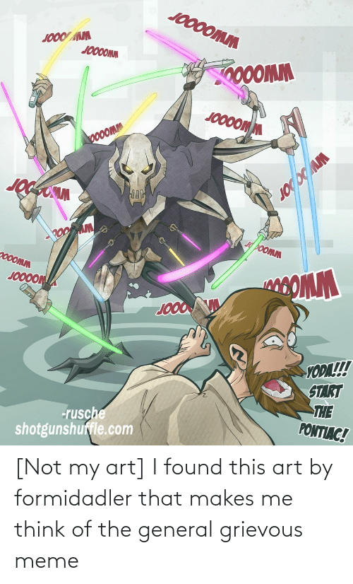 My Art: [Not my art] I found this art by formidadler that makes me think of the general grievous meme