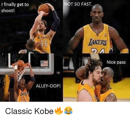 Passe: NOT SO FAST  I finally get to  shoot!  AKERS  Nice pass  ALLEY-OOP! Classic Kobe🔥😂