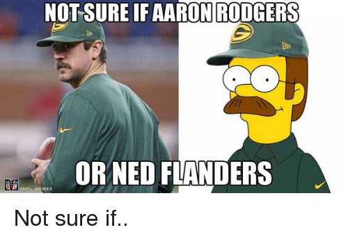 Ned Flanders: NOT SURE IF AARON RODGERS  OR NED FLANDERS Not sure if..