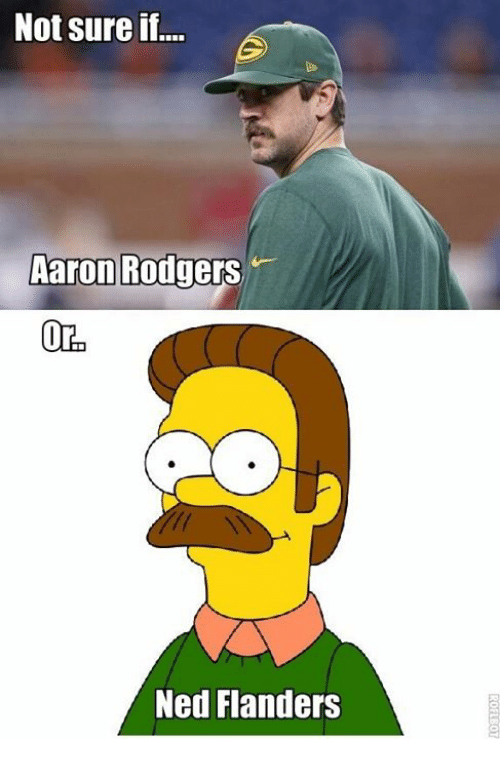 Ned Flanders: Not sure if.  Aaron Rodgers  Oro  Ned Flanders