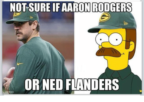 Ned Flanders: NOT SURE IFAARON RODGERS  OR NED FLANDERS  LMEMES
