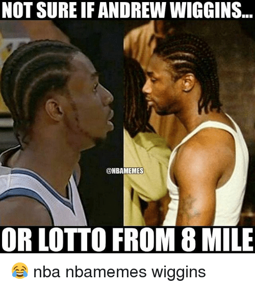8 Mile, Basketball, and Nba: NOT SURE IFANDREW WIGGINS  @NBAMEMES  OR LOTTO FROM 8 MILE 😂 nba nbamemes wiggins
