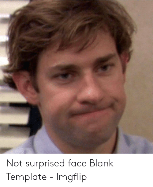 Blank, Template, and Face: Not surprised face Blank Template - Imgflip