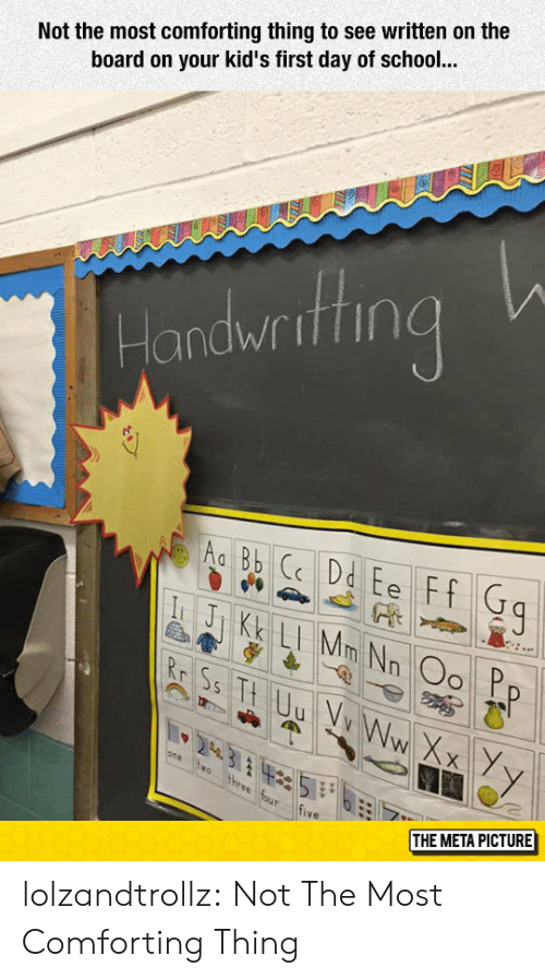 first day of school: Not the most comforting thing to see written on the  board on your kid's first day of school  Handwrithng  ive  THE META PICTURE lolzandtrollz:  Not The Most Comforting Thing