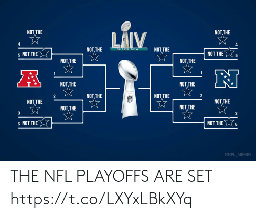 3 6: NOT THE  THE  LÄIV  4  NOT, THE  NOT THE  SUPER BOWL  NOT THE  5 NOT THE  NOT, THE  NOT, THE  NOT, THE  NOT, THE  NOT, THE  NOT, THE  NOT, THE  NOT, THE  NOT, THE  NOT, THE  3  3  6 NOT THE W  NOT THE  @NFL_MEMES THE NFL PLAYOFFS ARE SET https://t.co/LXYxLBkXYq