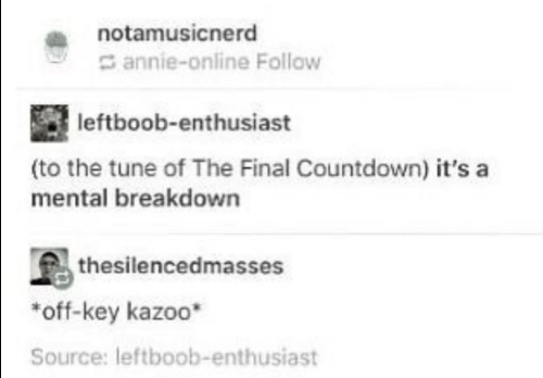 Countdown, Annie, and Tune: notamusicnerd  annie-online Follow  leftboob-enthusiast  (to the tune of The Final Countdown) it's a  mental breakdown  thesilencedmasses  off-key kazoo  Source: leftboob-enthusiast