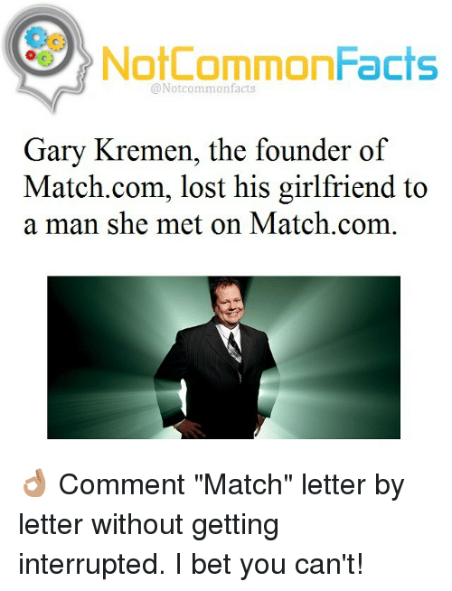 """Match Com: NotCommonFacts  @Not common facts  Gary Kremen, the founder of  Match.com, lost his girlfriend to  a man she met on Match.com 👌🏽 Comment """"Match"""" letter by letter without getting interrupted. I bet you can't!"""