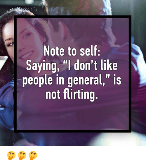 "I Dont Like People: Note to self  Saying, ""I don't like  people in general,"" is  not flirting. 🤔🤔🤔"
