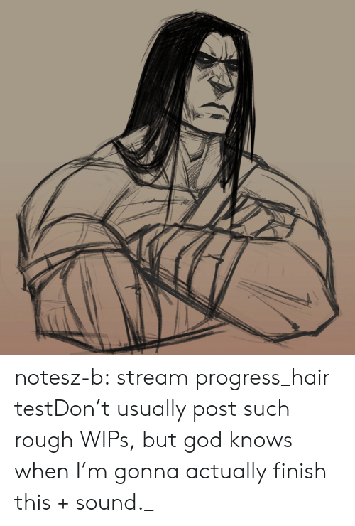 God, Tumblr, and Blog: notesz-b:  stream progress_hair testDon't usually post such rough WIPs, but god knows when I'm gonna actually finish this + sound._