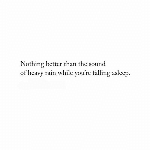 falling asleep: Nothing better than the sound  of heavy rain while you're falling asleep