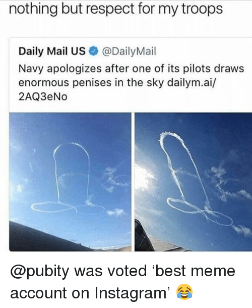 Instagram, Meme, and Memes: nothing but respect for my troops  Daily Mail US@DailyMail  Navy apologizes after one of its pilots draws  enormous penises in the sky dailym.ai/  2AQ3eNdo @pubity was voted 'best meme account on Instagram' 😂