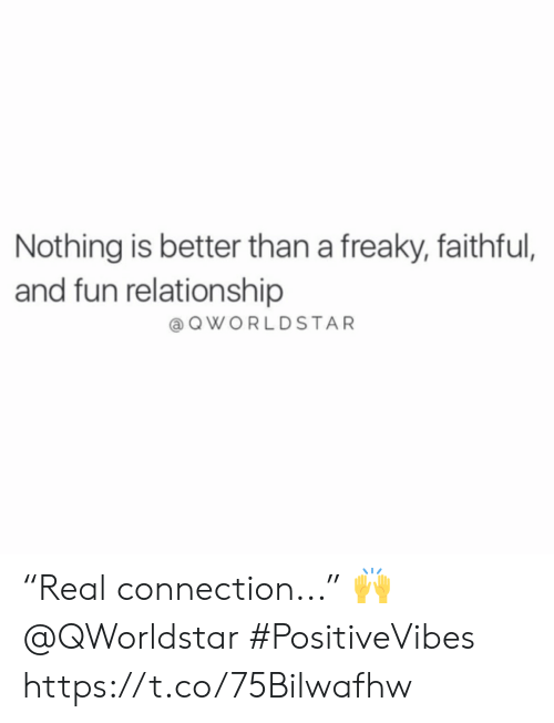 """freaky: Nothing is better than a freaky, faithful,  and fun relationship  aQWORLDSTAR """"Real connection..."""" 🙌 @QWorldstar #PositiveVibes https://t.co/75Bilwafhw"""