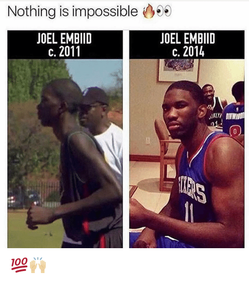 Nba, Nothing, and  Joel: Nothing is impossible06  JOEL EMBIID  c. 2011  JOEL EMBIID  c. 2014 💯🙌🏼