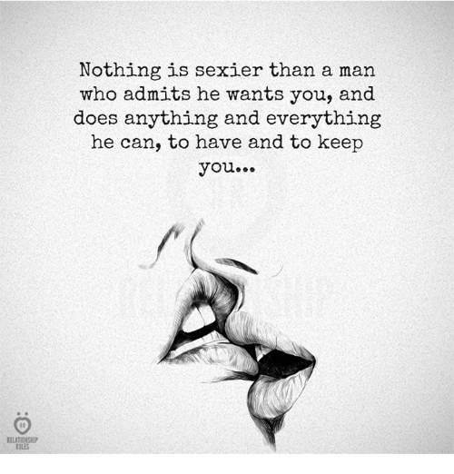 Who, Can, and Man: Nothing is sexier than a man  who admits he wants you, and  does anything and everything  he can, to have and to keep  you...