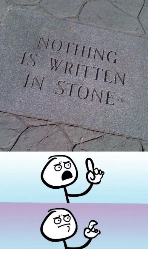 Stone, Nothing, and Nothing Is Written in Stone: NOTHING  IS WRITTEN  IN STONE