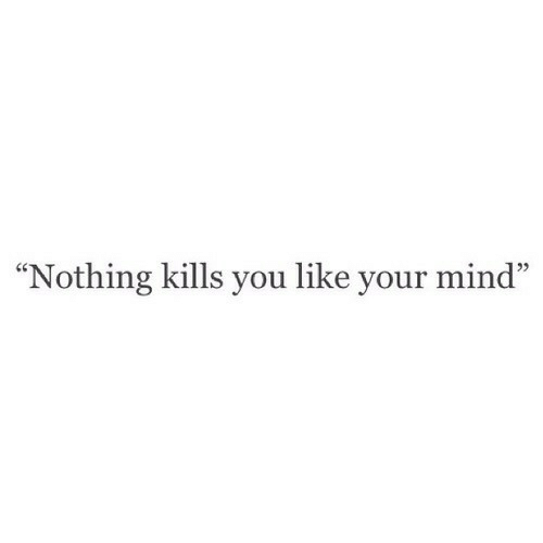 """Mind, You, and Like: """"Nothing kills you like your mind"""""""