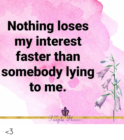 Memes, Purple, and Lying: Nothing loses  my interest  faster than  somebody lying  to me.  Purple Slower  THE <3