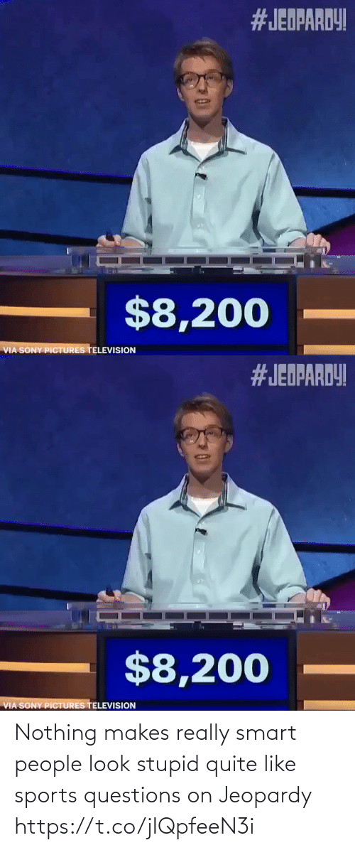 smart people: Nothing makes really smart people look stupid quite like sports questions on Jeopardy https://t.co/jIQpfeeN3i