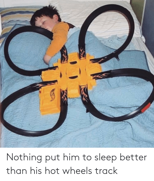 Track: Nothing put him to sleep better than his hot wheels track