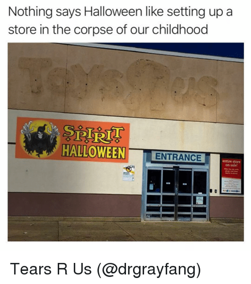 Funny, Halloween, and Setting Up A: Nothing says Halloween like setting up a  store in the corpse of our childhood  HALLOWEEN ENTRANCE  entire store  on sale Tears R Us (@drgrayfang)