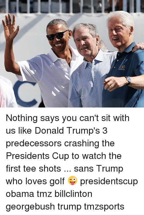 Memes, Obama, and Golf: Nothing says you can't sit with us like Donald Trump's 3 predecessors crashing the Presidents Cup to watch the first tee shots ... sans Trump who loves golf 😜 presidentscup obama tmz billclinton georgebush trump tmzsports