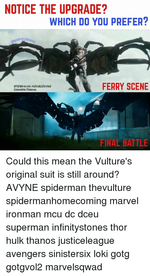 Memes, Superman, and Hulk: NOTICE THE UPGRADE?  WHICH DO YOU PREFER?  MARVELSOw  FERRY SCENE  Celumbla Pic  FINAL BATTLE Could this mean the Vulture's original suit is still around? AVYNE spiderman thevulture spidermanhomecoming marvel ironman mcu dc dceu superman infinitystones thor hulk thanos justiceleague avengers sinistersix loki gotg gotgvol2 marvelsqwad